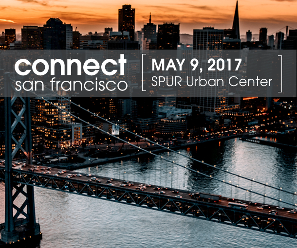 Connect San Francisco on May 9th, 2017 at SPUR Urban Center